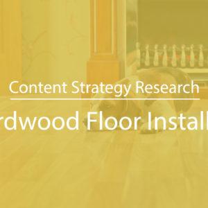 Content Strategy for Hardwood Floor Installer Lead Gen