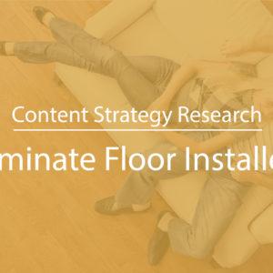 Content Strategy for Laminate Floor Installer Lead Gen